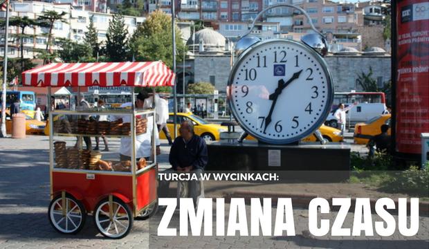 Turcja w wycinkach – 4 – Zmiana czasu!