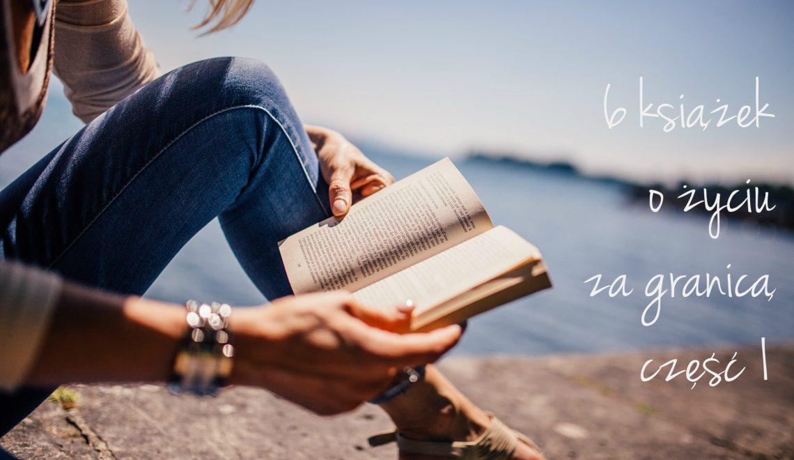6 książek o życiu za granicą – część 1