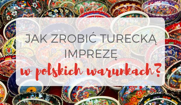 Jak zrobić turecką imprezę w polskich warunkach