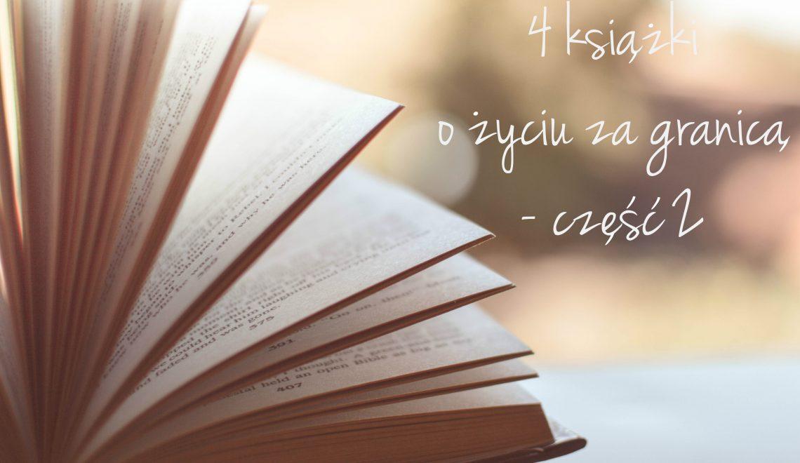 4 książki o życiu za granicą.. i nie tylko – część 2