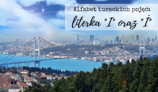 Alfabet tureckich pojęć: literka İ oraz I