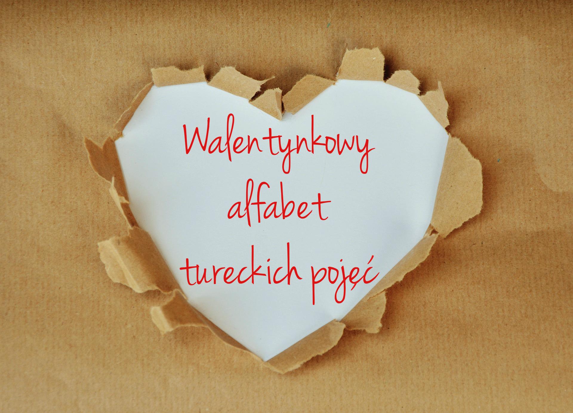 Walentynkowy Alfabet Tureckich Pojęć Tur Tur Blog Polka W