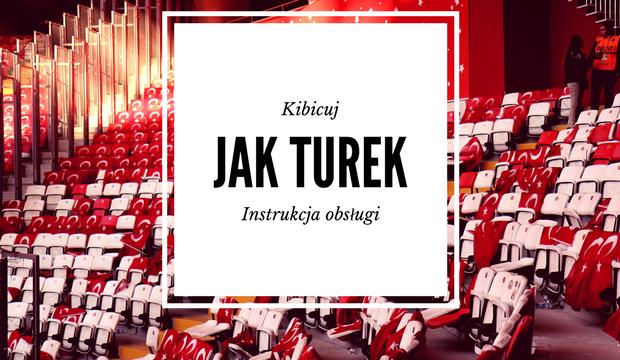 Kibicuj jak Turek – instrukcja obsługi