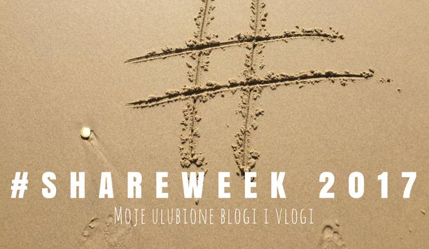 Shareweek 2017 - moje ulubione blogi i vlogi