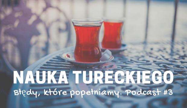 Nauka tureckiego – błędy, które popełniamy. Podcast nr 3