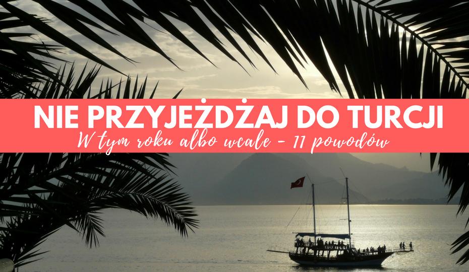 Nie przyjeżdżaj do Turcji w tym roku (albo wcale) – 11 powodów