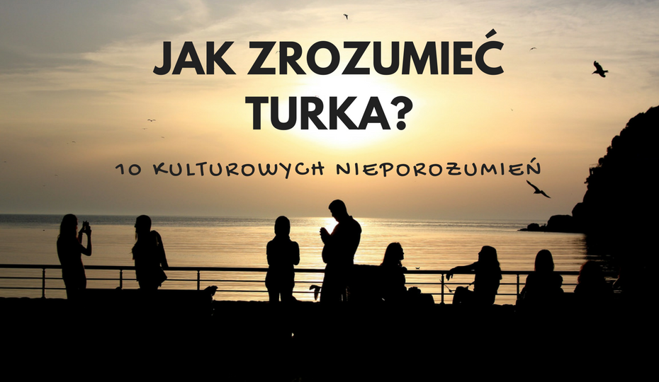 jak zrozumieć turka - 10 kulturowych nieporozumień