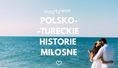pozytywne polsko-tureckie historie miłosne