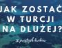 Jak zostać w Turcji na dłużej?
