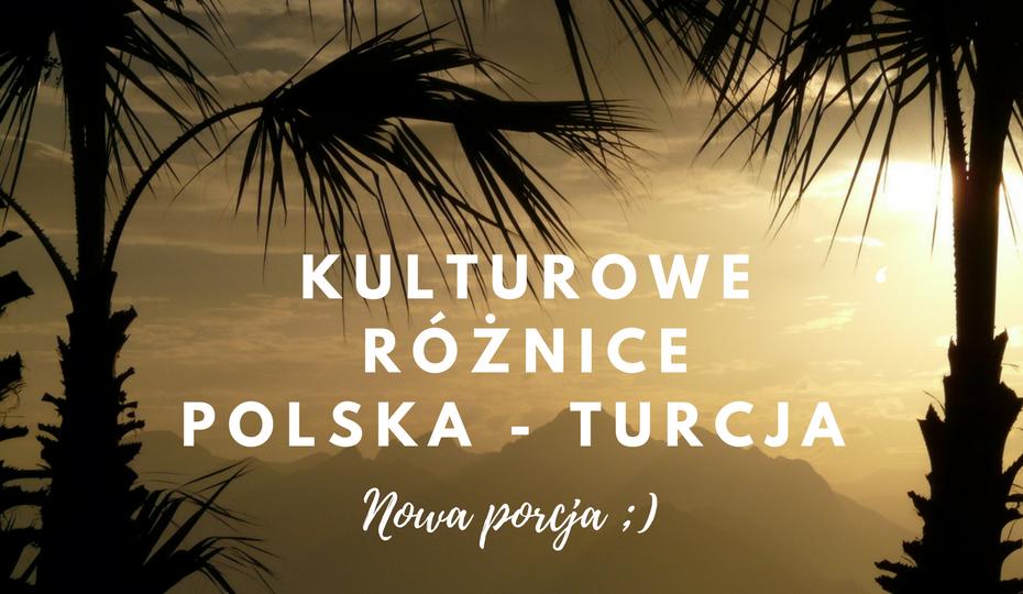 Nowa porcja kulturowych różnic pomiędzy Polską a Turcją