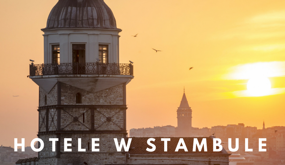 Gdzie nocować w Mieście Miast? Polecane hotele w Stambule