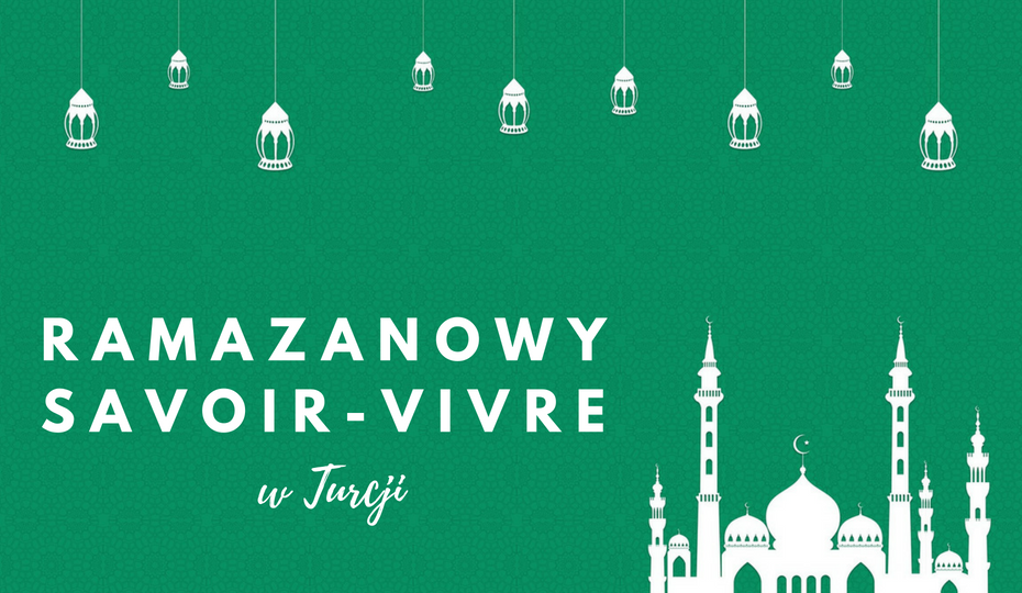 Ramadanowy savoir vivre (w Turcji)