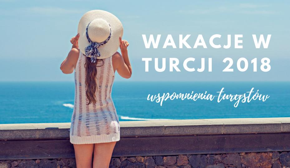 Wakacje w Turcji 2018 – wspomnienia turystów