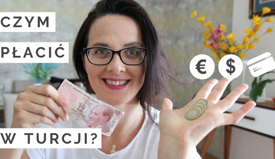 Turcja 2019: Jaką walutą płacić w Turcji?