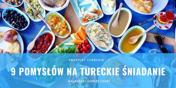 Przepisy, pomysły na tureckie śniadanie